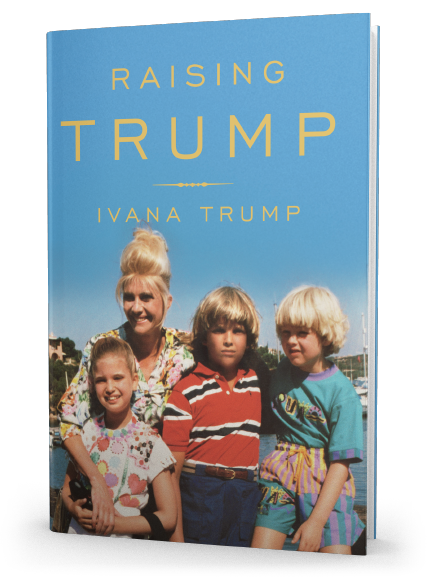 Raising Untrump >> Raising Trump By Ivana Trump